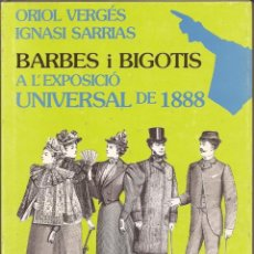 Libros de segunda mano: BARBES I BIGOTIS A L'EXPOSICIÓ UNIVERSAL DE 1888 / ORIOL VERGÉS Y IGNASI SARRIAS / ABADIA DE MONTSER. Lote 52149690