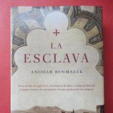 Libros de segunda mano: LA ESCLAVA. ANOUAR BENMALEK. TAPA DURA. GRIJALBO. PRIMERA EDICIÓN 2009. Lote 52288586