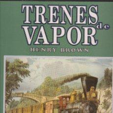 Libros de segunda mano: LIBRO TRENES DE VAPOR DE HENRY BROWN. Lote 52299799