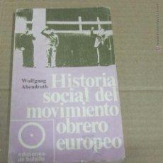 Libros de segunda mano: HISTORIA SOCIAL DEL MOVIMIENTO OBRERO EUROPEO-WOLGANG ABENDROTH. Lote 52323207