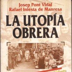 Libros de segunda mano: LA UTOPÍA OBRERA / HISTORIA MOVIMIENTO DE TRABAJADORES / JOSEP PONT / FLOR DEL VIENTO / 2002. Lote 52325159