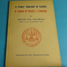 Libros de segunda mano: EL PRIMER ALMIRANTE DE CASTILLA. DON RAMÓN DE BONOFAZ Y CAMARGO. GUILLERMO ÁVILA Y DÍAZ-UBIERNA. Lote 52395375