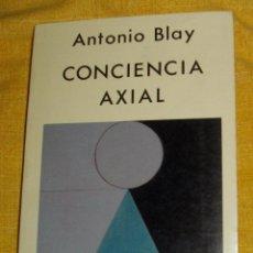 Libros de segunda mano: LA CONCIENCIA AXIAL, DE ANTONIO BLAY, EDITADO POR EDICIONES INDIGO DE BARCELONA, AÑO 1990. Lote 52395955