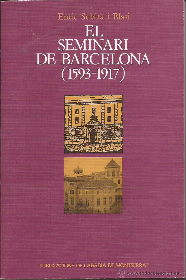EL SEMINARI DE BARCELONA 1593 - 1917 / ENRIC SUBIRÀ / ABADIA DE MONTSERRAT / 1993 segunda mano