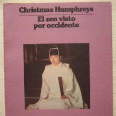 Libros de segunda mano: EL ZEN VISTO POR OCCIDENTE - CHRISTMAS HUMPHREYS - 1976 - DEDALO - RUSTICA - 267 PAGINAS. Lote 52469542