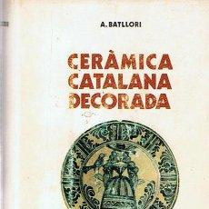 Libros de segunda mano: CERÁMICA CATALANA DECORADA A. BATLLORI. Lote 52553935