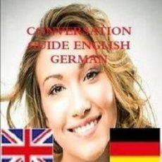 Libros de segunda mano: CONVERSATION GUIDE ENGLISH GERMAN - GESPRÄCH GUIDE ENGLISCH DEUTSCH. Lote 52599256