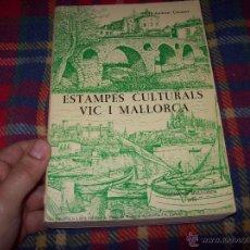 Libros de segunda mano: ESTAMPES CULTURALS VIC I MALLORCA.DEDICATÒRIA I FIRMA ORIGINAL DE L'AUTOR ANDREU CAIMARI.1974.FOTOS.. Lote 52601474