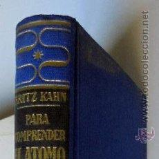 Libros de segunda mano: FRITZ KAHN : PARA COMPRENDER EL ÁTOMO.1952. Lote 52609948