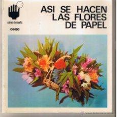 Libros de segunda mano: ASÍ SE HACEN LAS FLORES DE PAPEL. COMO HACERLO. Nº 9. CEAC 1978. (Z3). Lote 52633686