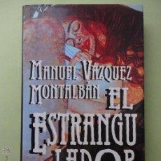 Libros de segunda mano: EL ESTRANGULADOR. MANUEL VÁZQUEZ MONTALBÁN.. Lote 52651281