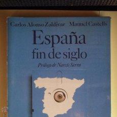 Libros de segunda mano: ESPAÑA FIN DE SIGLO - CARLOS ALONSO ZALDIVAR / MANUEL CASTELLS - ALIANZA EDITORIAL 1992. Lote 52675406