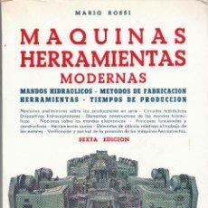 Libros de segunda mano: MARIO ROSSI MÁQUINAS HERRAMIENTAS MODERNAS MANDOS HIDRAÚLICOS MÉTODOS DE FABRICACIÓN..1967. Lote 52704367