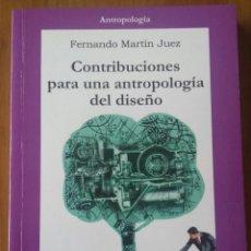 Libros de segunda mano: FERNANDO MARTÍN JUEZ. CONTRIBUCIONES PARA UNA ANTROPOLOGÍA DEL DISEÑO.. Lote 52765702
