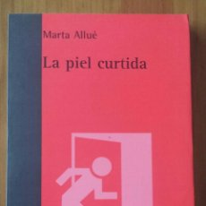 Libros de segunda mano: MARTA ALLUÉ. LA PIEL CURTIDA.. Lote 52765744