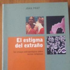 Libros de segunda mano: JOAN PRAT. EL ESTIGMA DEL EXTRAÑO. UN ENSAYO ANTROPOLOGICO SOBRE SECTAS RELIGIOSAS.. Lote 52766530