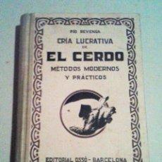 Libros de segunda mano: LIBRO CRIA LUCRATIVA DE EL CERDO, PIO REVENGA, OSSO, BARCELONA 1941. Lote 52845461