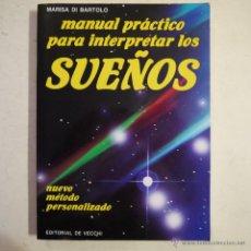 Libros de segunda mano: MANUAL PRÁCTICO PARA INTERPRETAR LOS SUEÑOS - MARISA DI BARTOLO - EDITORIAL DE VECCHI - 1990. Lote 52877291