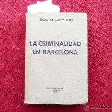 Libros de segunda mano: LA CRIMINALIDAD EN BARCELONA DE 1885 A 1908. TOMÁS CABALLÉ Y CLOS. EDIT. ARIEL. BARCELONA 1945. Lote 52896244