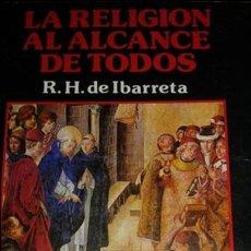 Libros de segunda mano: LIBRO LA RELIGION AL ALCANCE DE TODOS DE R.H. DE IBARRETA. Lote 52915089