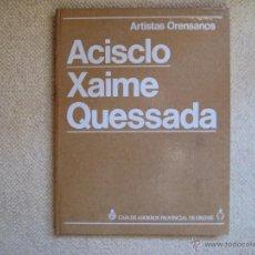 Libros de segunda mano: ARTISTAS ORENSANOS. XAIME QUESSADA/ACISCLO. FRANCISCO PABLOS. Lote 52963407