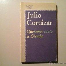Livres d'occasion: JULIO CORTÁZAR. QUEREMOS TANTO A GLENDA. PRIMERA EDICIÓN 1981. ALFAGUARA.. Lote 52976892