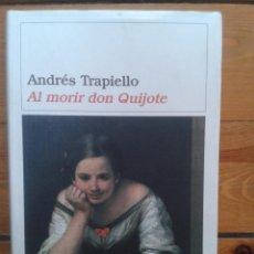 Libros de segunda mano: AL MORIR DON QUIJOTE. ANDRÉS TRAPIELLO.. Lote 52994684