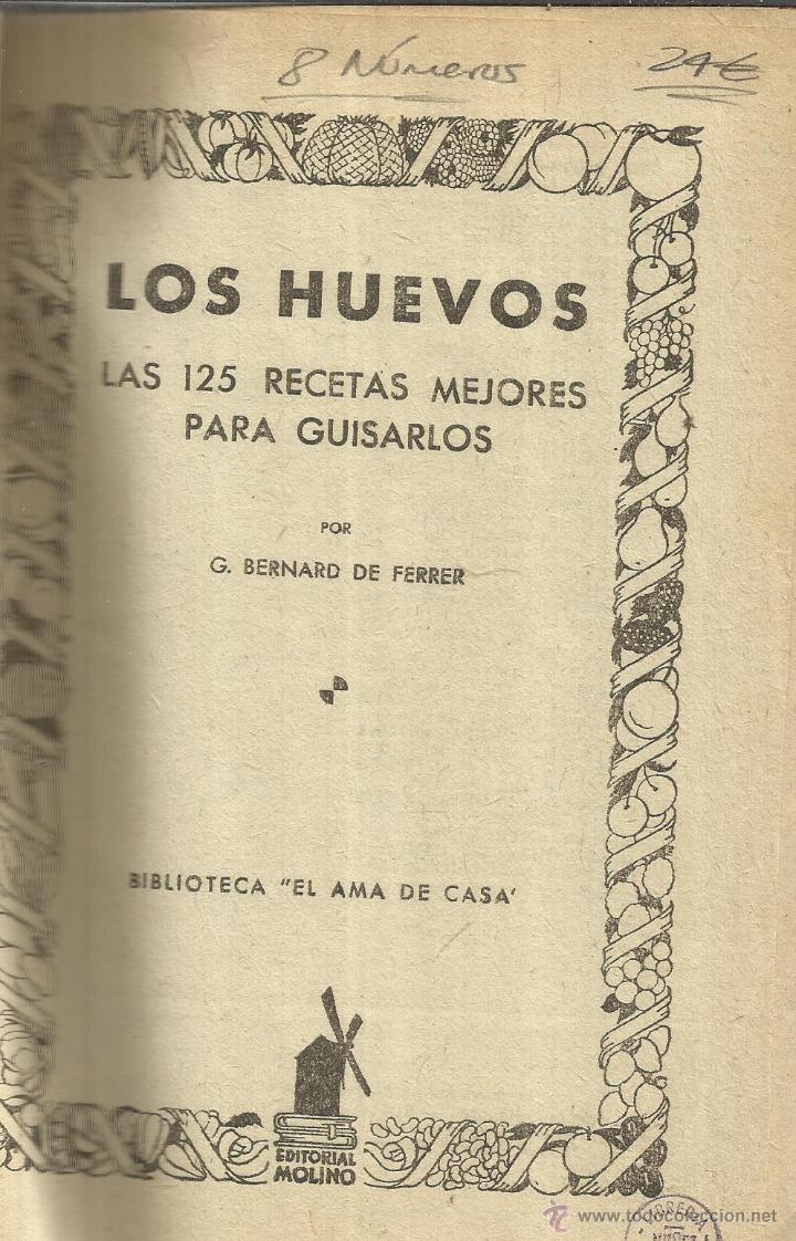 LOS HUEVOS. 125 RECETAS PARA COCINARLOS. 8 NÚMEROS. G. BERNARD DE FERRER. EDITORIAL MOLINO.BARCELONA (Libros de Segunda Mano - Ciencias, Manuales y Oficios - Otros)