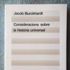Libros de segunda mano: CONSIDERACIONS SOBRE LA HISTORIA UNIVERSAL JACOB BURCKHARDT ED 62 1983 1A ED COM NOU V FOTOS. Lote 53020832
