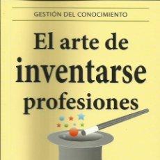 El arte de inventarse profesiones. Destacar en un mundo laboral en crisis - Sergio Bulat