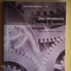 Libros de segunda mano: UNA INTRODUCCIO AL PENSAMENT D'EMANUELE SEVERINO - FRANCESC MORATO - 2001, 1ª EDICIÓ. Lote 53111108