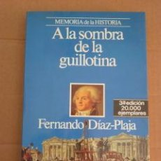 Libros de segunda mano: A LA SOMBRA DE LA GUILLOTINA. FERNANDO DÍAZ-PLAJA. PLANETA. MEMORIA DE LA HISTORIA. Lote 53115938