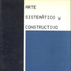Libros de segunda mano: CATÁLOGO DE EXPOSICIÓN. ARTE SISTEMÁTICO Y CONSTRUCTIVO. MADRID, 1989.. Lote 53107942