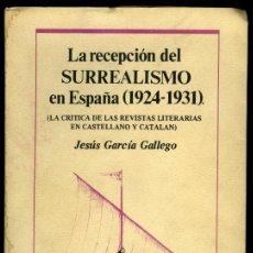 Libros de segunda mano: JESÚS GARCÍA GALLEGO: LA RECEPCIÓN DEL SURREALISMO EN ESPAÑA (1924-1931) (LA CRÍTICA DE LAS REVISTAS. Lote 53213002