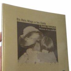 Libros de segunda mano: ELS REIS MAGS A LES CORTS I SANTS-MONTJUÏC. HISTÒRIA D'UNA TRADICIÓ. Lote 53221244