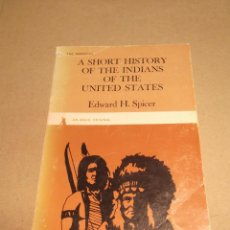 Libros de segunda mano: A SHORT HISTORY OF THE INDIANS OF THE UNITED STATES .- EDWARD HOLLAND SPICER AMERICA INDIOS. Lote 53238808