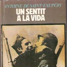 Libros de segunda mano: UN SENTIT A LA VIDA DE ANTOINE DE SAINT-EXUPERY. Lote 53249473