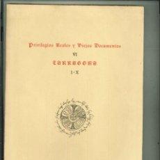 Libros de segunda mano: PRIVILEGIOS REALES Y VIEJOS DOCUMENTOS VI. TARRAGONA I-X. Lote 53264245