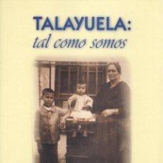 Libros de segunda mano: JUAN ANTONIO LUIS GALÁN. TALAYUELA: TAL COMO SOMOS. CÁCERES, 1998. EXTREMADURA. Lote 53259070