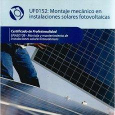 Livres d'occasion: UFO152: MONTAJE MECÁNICO EN INSTALACIONES SOLARES FOTOVOLTAICAS. RM72400. . Lote 53268459
