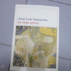 Libros de segunda mano: JOSE LUIS SAMPEDRO LA VIEJA SIRENA. Lote 53298335