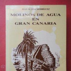 Libros de segunda mano: MOLINOS DE AGUA EN GRAN CANARIA. DÍAZ RODRÍGUEZ. Lote 53334969
