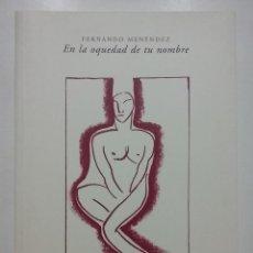 Libros de segunda mano: EN LA OQUEDAD DE TU NOMBRE - FERNANDO MENENDEZ - ED. DIFACIL - 2006. Lote 53452068