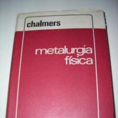 Libros de segunda mano: LIBRO METALURGIA FISICA DE BRUCE CHALMERS.. Lote 53484562