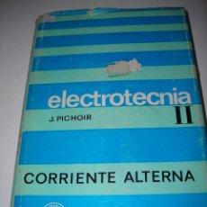 Libros de segunda mano: ELECTROTECNIA (TOMO II) DE J. PICHOIR. LIBRO ESPECIAL PARA INGENIERÍA TÉCNICA Y SUPERIOR.. Lote 53484910
