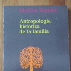 Libros de segunda mano: MARTINE SEGALEN. ANTROPOLOGÍA HISTÓRICA DE LA FAMILIA.. Lote 73438357