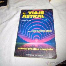 Libros de segunda mano: EL VIAJE ASTRAL MANUAL PRACTICO COMPLETO.LAURA TUAN.EDITORIAL DE VECCHI 1988. Lote 53547626