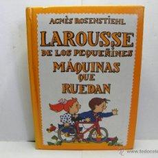 Libros de segunda mano: LAROUSSE DE LOS PEQUEÑINES MAQUINAS QUE RUEDAN DE AGNES ROSENSTHIEHL. Lote 53555690