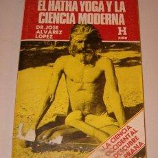 Libros de segunda mano: JOSÉ ÁLVAREZ LÓPEZ. EL HATHA YOGA Y LA CIENCIA MODERNA. RM72673. . Lote 53586484