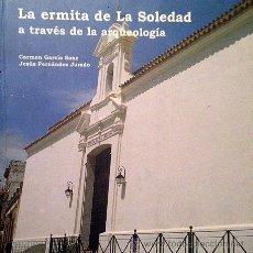 Libros de segunda mano: HUELVA. ´LA ERMITA DE LA SOLEDAD A TRAVÉS DE LA ARQUEOLOGÍA. (FERNÁNDEZ JURADO / GARCÍA SANZ). Lote 53681824
